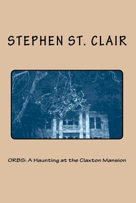 A Haunting at the Claxton Mansion By St. Clair, Stephen